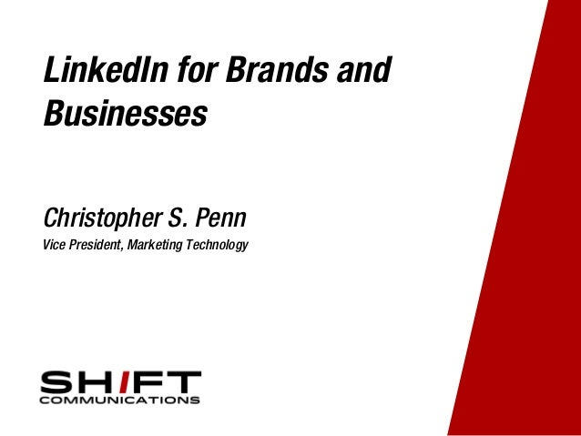 LinkedIn for Brands and Businesses Christopher S. Penn Vice President, Marketing Technology