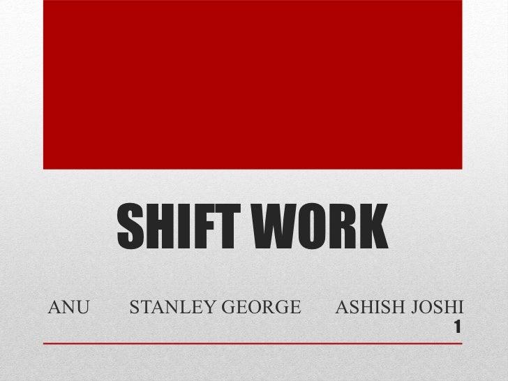 SHIFT WORKANU   STANLEY GEORGE   ASHISH JOSHI                                  1