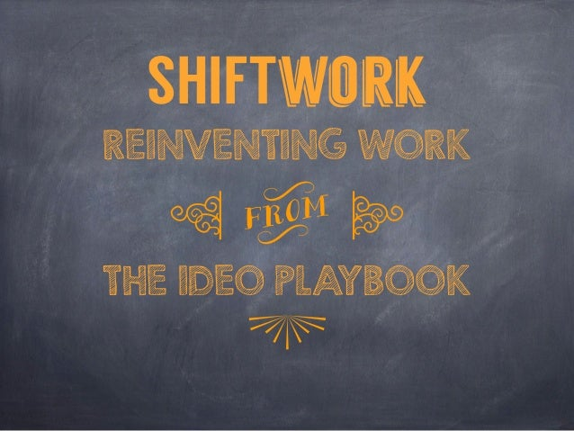 SHIFTwork REINVENTING WORK THE IDEO PLAYBOOK q v r $