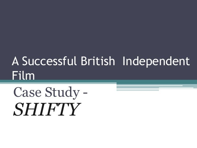 A Successful British IndependentFilmCase Study -SHIFTY