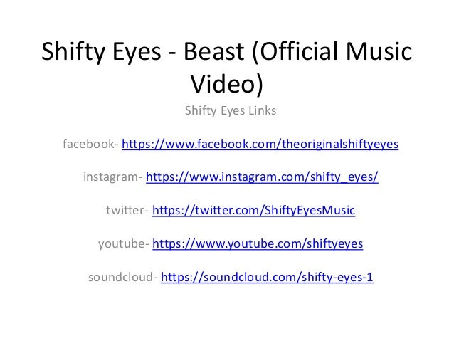 Shifty Eyes - Beast (Official Music Video) Shifty Eyes Links facebook- https://www.facebook.com/theoriginalshiftyeyes inst...
