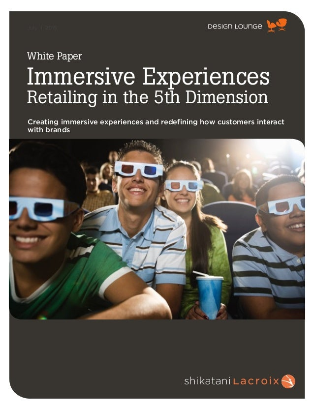 July | 2015 White Paper Immersive Experiences Retailing in the 5th Dimension Creating immersive experiences and redefining...