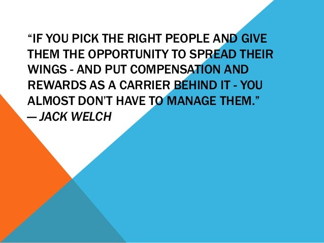 """""""IF YOU PICK THE RIGHT PEOPLE AND GIVE THEM THE OPPORTUNITY TO SPREAD THEIR WINGS - AND PUT COMPENSATION AND REWARDS AS A ..."""