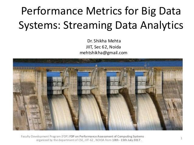 Performance Metrics for Big Data Systems: Streaming Data Analytics 1 Faculty Development Program (FDP) FDP on Performance ...