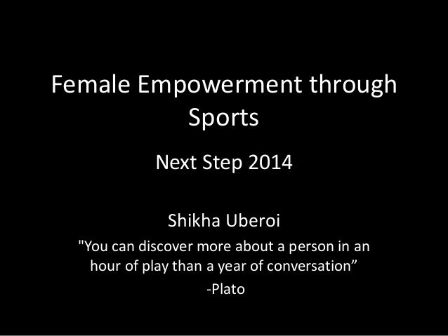 "Female Empowerment through Sports Next Step 2014 Shikha Uberoi ""You can discover more about a person in an hour of play th..."