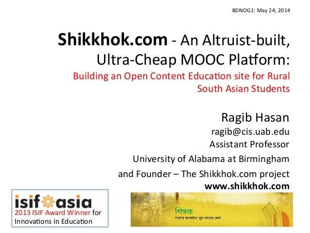 Shikkhok.com  -‐  An  Altruist-‐built,   Ultra-‐Cheap  MOOC  Pla6orm:     Building  an  Open  Con...
