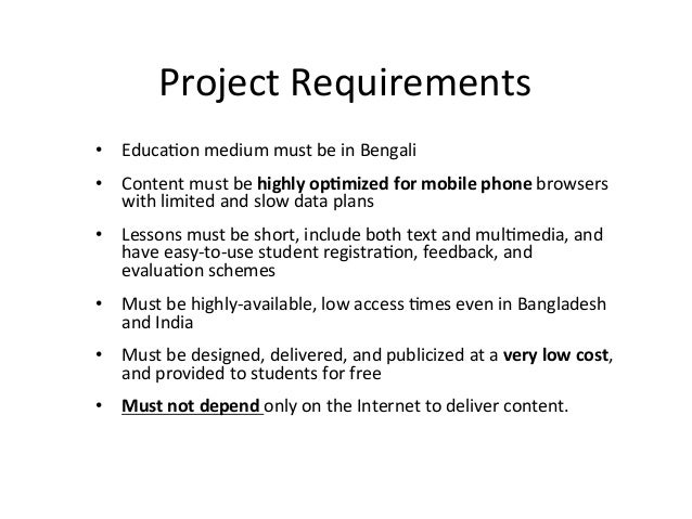 Project  Requirements   • Educa?on  medium  must  be  in  Bengali   • Content  must  be  highly  ...