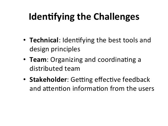 IdenBfying  the  Challenges   • Technical:  Iden?fying  the  best  tools  and   design  principles  ...
