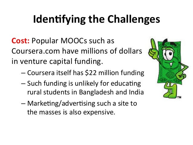 IdenBfying  the  Challenges   Cost:  Popular  MOOCs  such  as   Coursera.com  have  millions  of  ...