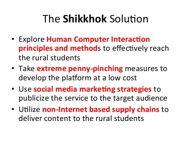 The  Shikkhok  Solu?on   • Explore  Human  Computer  InteracBon   principles  and  methods  to  effe...