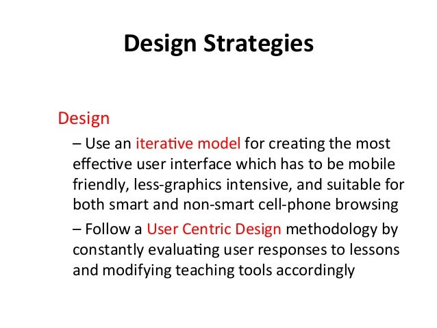 Design  Strategies   Design     –  Use  an  itera?ve  model  for  crea?ng  the  most   effec?ve ...