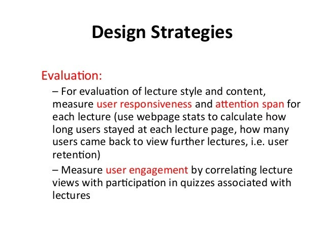Design  Strategies   Evalua?on:   –  For  evalua?on  of  lecture  style  and  content,   measure  ...
