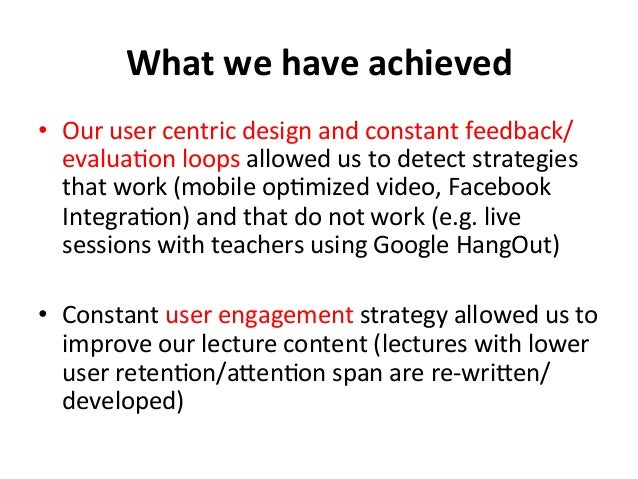 What  we  have  achieved   • Our  user  centric  design  and  constant  feedback/ evalua?on  loops...