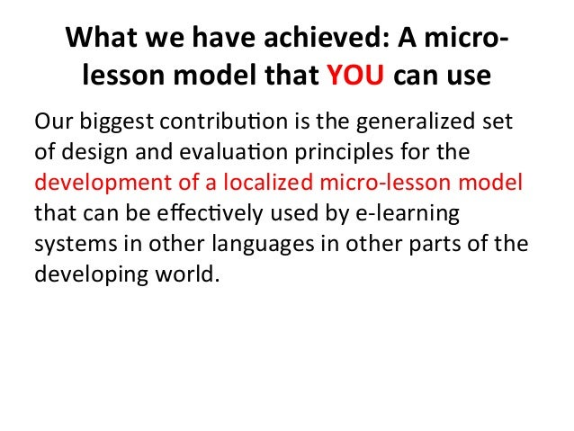 What  we  have  achieved:  A  micro-‐ lesson  model  that  YOU  can  use   Our  biggest  contri...