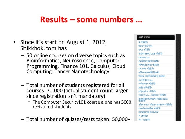 Results  –  some  numbers  …   • Since  it's  start  on  August  1,  2012,   Shikkhok.com  has...