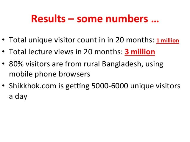 Results  –  some  numbers  …   • Total  unique  visitor  count  in  in  20  months:  1  milli...