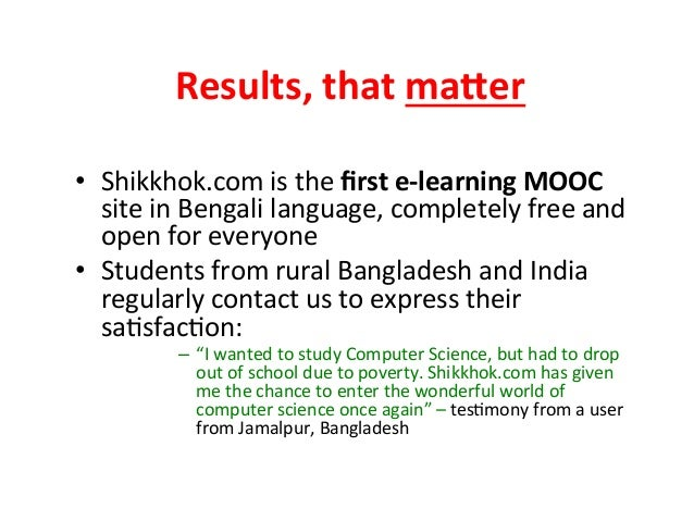 Results,  that  ma5er   • Shikkhok.com  is  the  first  e-‐learning  MOOC   site  in  Bengali  la...