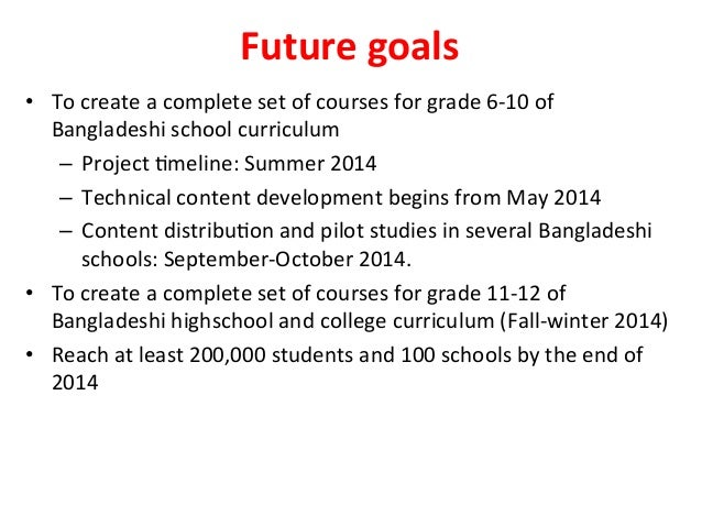 Future  goals   • To  create  a  complete  set  of  courses  for  grade  6-‐10  of   Banglades...