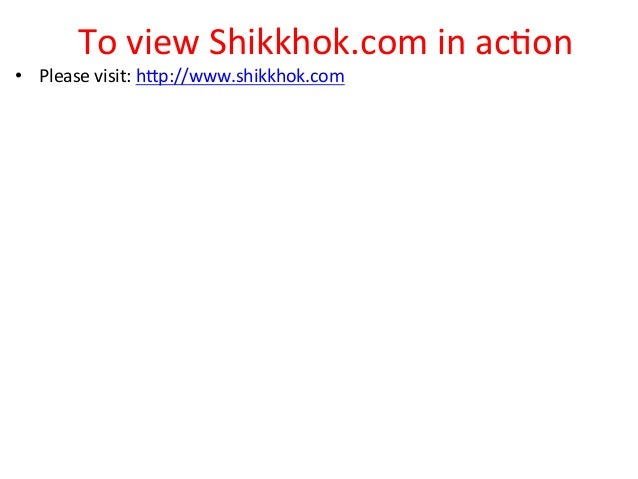 To  view  Shikkhok.com  in  ac?on   • Please  visit:  hkp://www.shikkhok.com