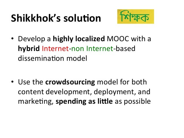 Shikkhok's  soluBon   • Develop  a  highly  localized  MOOC  with  a   hybrid  Internet-‐non  Inte...