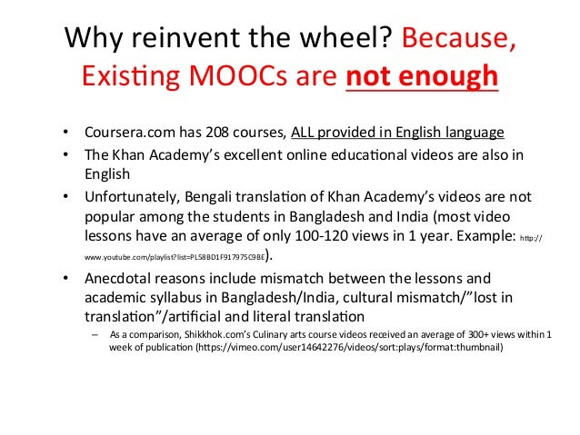 Why  reinvent  the  wheel?  Because,   Exis?ng  MOOCs  are  not  enough   • Coursera.com  has  20...