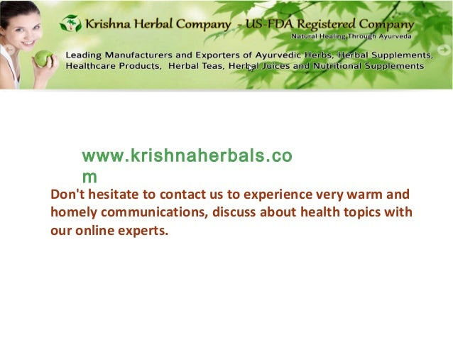 www.krishnaherbals.co m Don't hesitate to contact us to experience very warm and homely communications, discuss about heal...