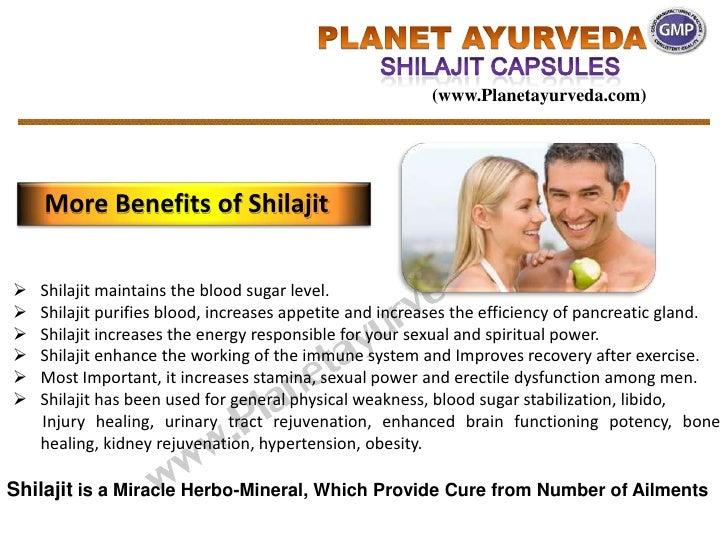 (www.Planetayurveda.com)    More Benefits of Shilajit   Shilajit maintains the blood sugar level.   Shilajit purifies bl...