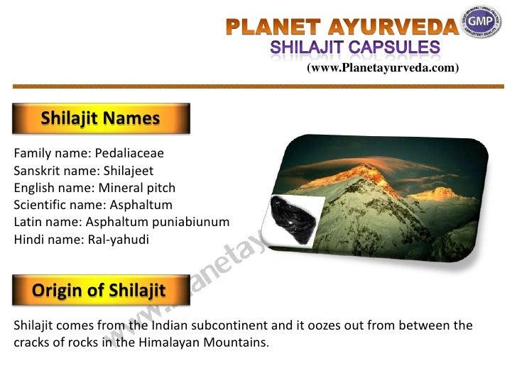 (www.Planetayurveda.com)    Shilajit NamesFamily name: PedaliaceaeSanskrit name: ShilajeetEnglish name: Mineral pitchScien...