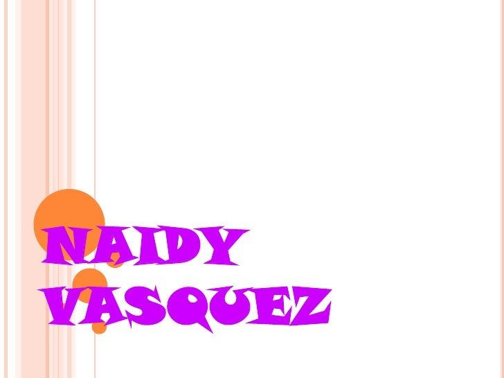 NAIDY VASQUEZ <br />