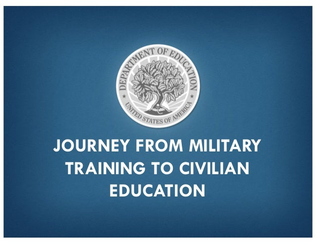 JOURNEY FROM MILITARY TRAINING TO CIVILIAN EDUCATION