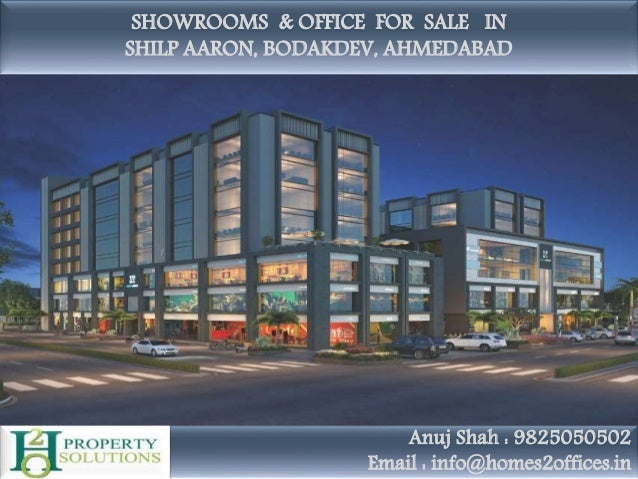 SHOWROOMS & OFFICE FOR SALE IN SHILP AARON, BODAKDEV, AHMEDABAD Anuj Shah : 9825050502 Email : info@homes2offices.in