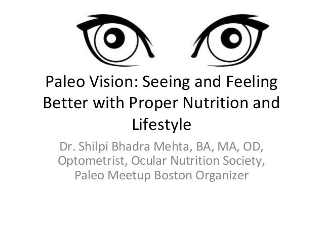Paleo Vision: Seeing and Feeling Better with Proper Nutrition and Lifestyle Dr. Shilpi Bhadra Mehta, BA, MA, OD, Optometri...