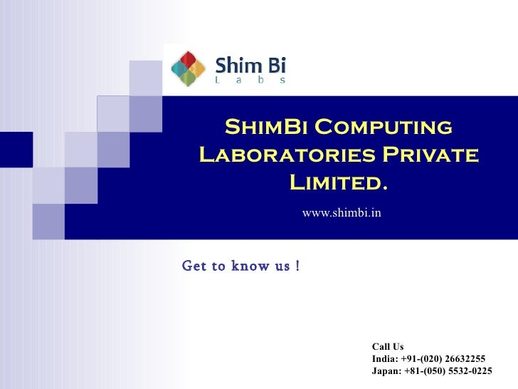 ShimBi Computing Laboratories Private Limited.   www.shimbi.in Get to know us ! Call Us India: +91-(020) 26632255 Japan: +...
