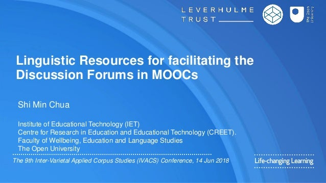 Linguistic Resources for facilitating the Discussion Forums in MOOCs Shi Min Chua Institute of Educational Technology (IET...