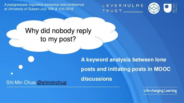A keyword analysis between lone posts and initiating posts in MOOC discussions Shi Min Chua @shiminchua A postgraduate lin...