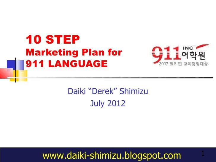 """10 STEPMarketing Plan for911 LANGUAGE        Daiki """"Derek"""" Shimizu               July 2012   www.daiki-shimizu.blogspot.co..."""