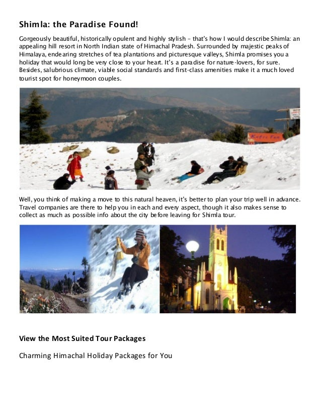 Shimla: the Paradise Found!Gorgeously beautiful, historically opulent and highly stylish – that's how I would describe Shi...