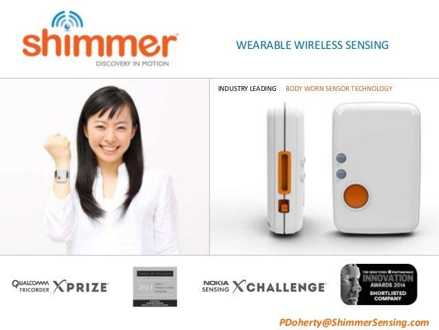 WEARABLE WIRELESS SENSING BODY WORN SENSOR TECHNOLOGYINDUSTRY LEADING PDoherty@ShimmerSensing.com