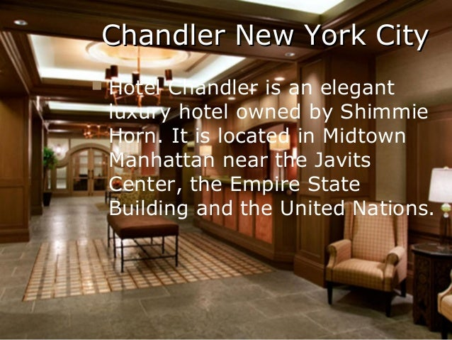 Chandler New York City   Hotel Chandler is an elegant    luxury hotel owned by Shimmie    Horn. It is located in Midtown ...