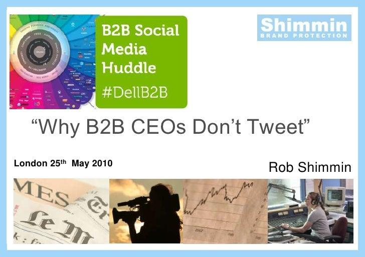 """Why B2B CEOs Don't Tweet""<br />London 25th  May 2010<br />Rob Shimmin<br />"