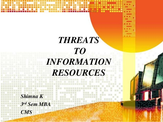 THREATS TO INFORMATION RESOURCES Shimna K 3rd Sem MBA CMS