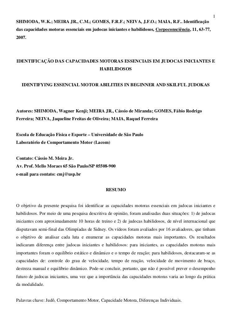 1SHIMODA, W.K.; MEIRA JR., C.M.; GOMES, F.R.F.; NEIVA, J.F.O.; MAIA, R.F.. Identificaçãodas capacidades motoras essenciais...