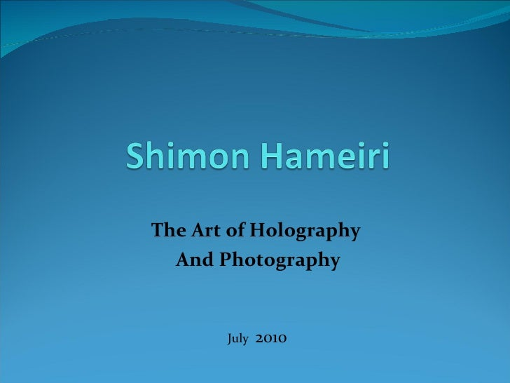 The Art of Holography  And Photography July  2010