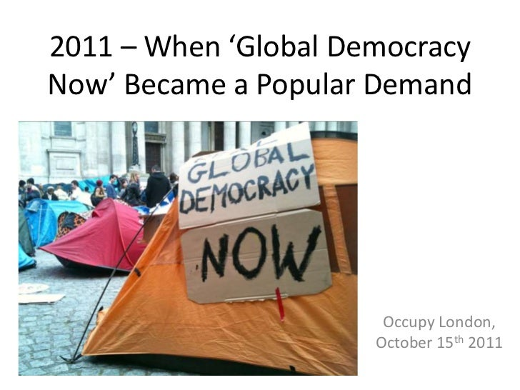 2011 – When 'Global DemocracyNow' Became a Popular Demand                       Occupy London,                      Octobe...