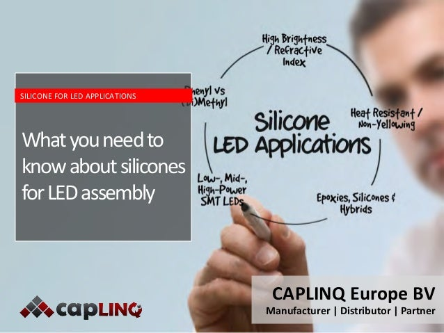 CAPLINQ Europe BV Manufacturer | Distributor | Partner Whatyouneedto knowaboutsilicones forLEDassembly SILICONE FOR LED AP...