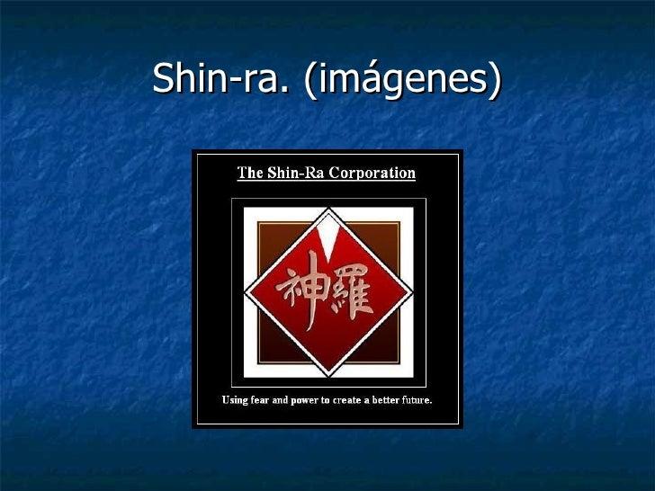Shin-ra. (imágenes)