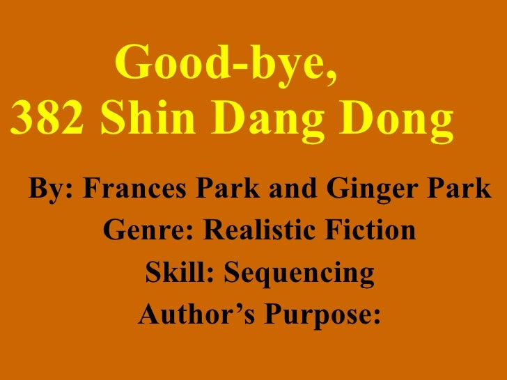 Good-bye,  382 Shin Dang Dong By: Frances Park and Ginger Park Genre: Realistic Fiction Skill: Sequencing Author's Purpose: