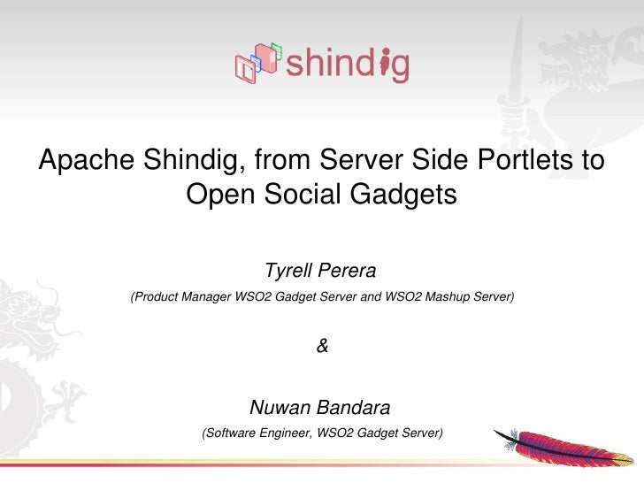 Apache Shindig, from Server Side Portlets to            Open Social Gadgets                             Tyrell Perera     ...