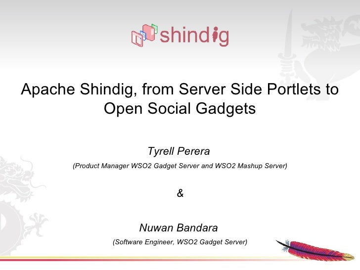 Apache Shindig, from Server Side Portlets to Open Social Gadgets Tyrell Perera  (Product Manager WSO2 Gadget Server and WS...