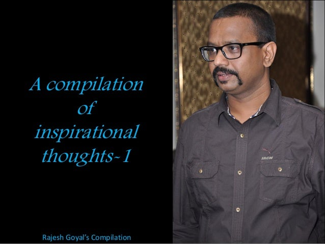 A compilation of inspirational thoughts-1 Rajesh Goyal's Compilation